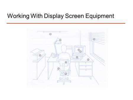 Working With Display Screen Equipment. Ill-health effects resulting from display screen equipment include:  visual discomfort (eye fatigue and headaches)