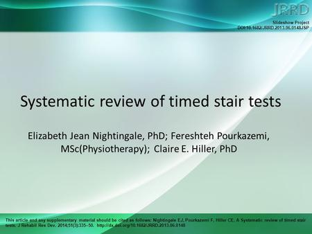 This article and any supplementary material should be cited as follows: Nightingale EJ, Pourkazemi F, Hiller CE. A Systematic review of timed stair tests.
