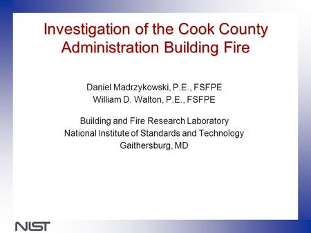 Investigation of the Cook County Administration Building Fire Daniel Madrzykowski, P.E., FSFPE William D. Walton, P.E., FSFPE Building and Fire Research.