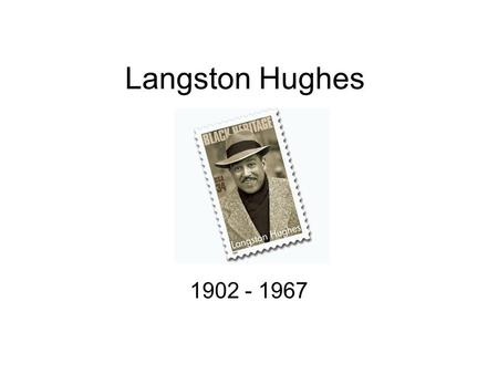 Langston Hughes 1902 - 1967.
