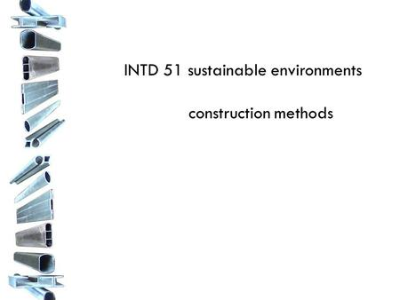 INTD 51 sustainable environments construction methods.