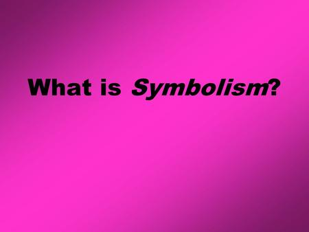 What is Symbolism?. Symbolism is a concrete object that represents an idea (one thing that stands for something else). The symbol for peace The symbol.