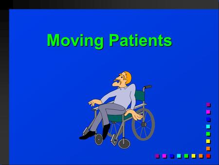 Moving Patients. Lesson Objective Lesson Objective Select the correct patient handling procedures. Select the correct patient handling procedures.