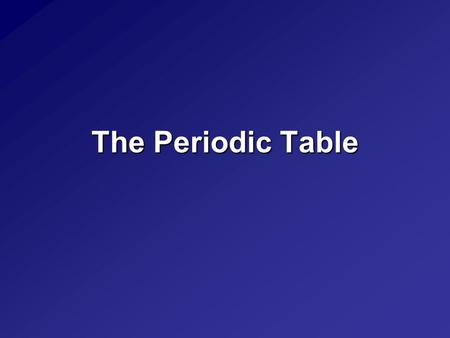 The Periodic Table. Describing the Periodic Table Elements are only made up of one type of atom. Groups/Families –18 vertical columns, each column is.