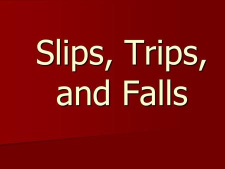 Slips, Trips, and Falls. Section I Introduction 2.