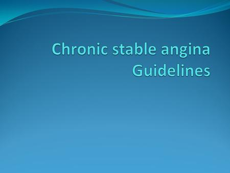 ACC/AHA 2002 Guideline for the Management of Patients With Chronic Stable Angina 2007 Chronic Angina Focused Update of the ACC/AHA 2002 Guidelines.