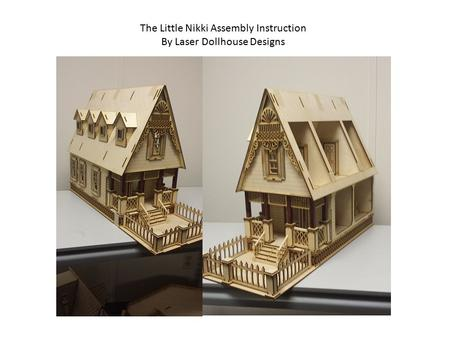The Little Nikki Assembly Instruction By Laser Dollhouse Designs.