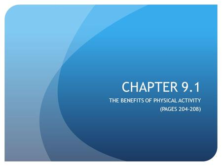 CHAPTER 9.1 THE BENEFITS OF PHYSICAL ACTIVITY (PAGES 204-208)