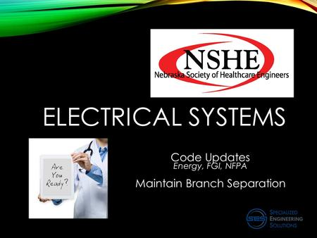 ELECTRICAL SYSTEMS Code Updates Energy, FGI, NFPA Maintain Branch Separation.