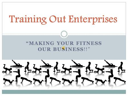 """MAKING YOUR FITNESS OUR BUSINESS!!"" Training Out Enterprises."