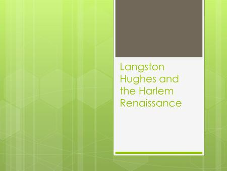 "Langston Hughes and the Harlem Renaissance. ""Mother to Son"" by Langston Hughes Well, son, I'll tell you: Life for me ain't been no crystal stair. It's."