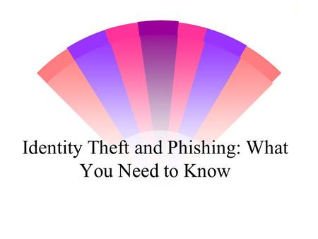 1 Identity Theft and Phishing: What You Need to Know.