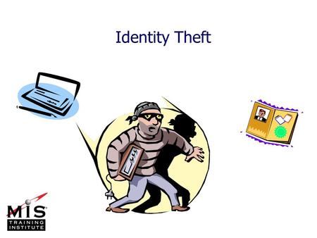 Identity Theft. MIS Training Institute, Inc.Section X - Slide 2CS1 053 ©Network Security Services, LLC Outline n Definitions n Methods used n Ways to.