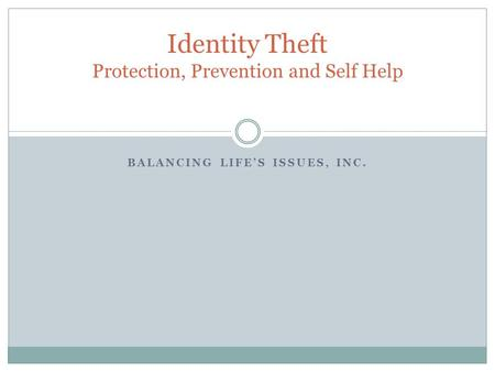 BALANCING LIFE'S ISSUES, INC. Identity Theft Protection, Prevention and Self Help.