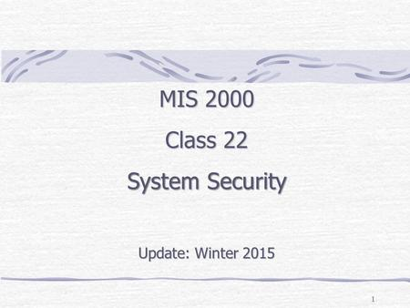 1 MIS 2000 Class 22 System Security Update: Winter 2015.