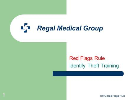 RMG:Red Flags Rule 1 Regal Medical Group Red Flags Rule Identify Theft Training.
