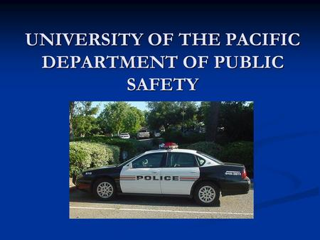 UNIVERSITY OF THE PACIFIC DEPARTMENT OF PUBLIC SAFETY.