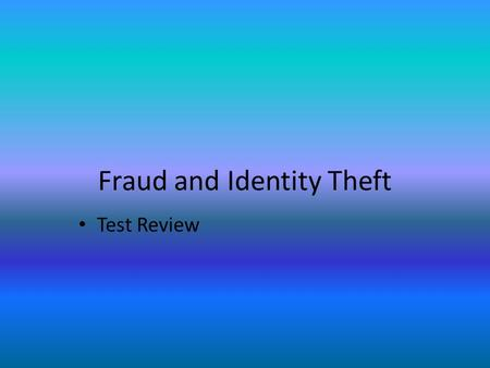 Fraud and Identity Theft Test Review. Who should you contact if you are a victim of identity theft?