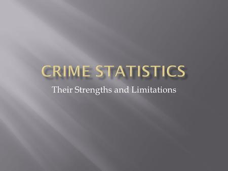 Their Strengths and Limitations. 1. Practically – available for free 2. More detail as there are more categories of crime than with the British Crime.
