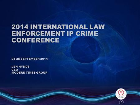 1 1 2014 INTERNATIONAL LAW ENFORCEMENT IP CRIME CONFERENCE 23-25 SEPTEMBER 2014 LEN HYNDS CSO MODERN TIMES GROUP.