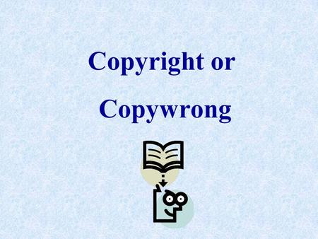 "Copyright or Copywrong. What is a copyright and what can be copyrighted? What is ""Fair Use"" and what four factors determine ""Fair Use""? What are the two."