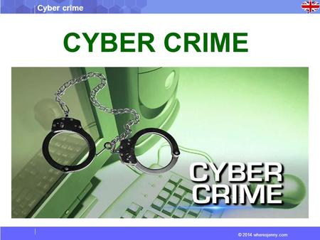 © 2014 wheresjenny.com Cyber crime CYBER CRIME. © 2014 wheresjenny.com Cyber crime Vocabulary Defacement : An attack on a website that changes the visual.