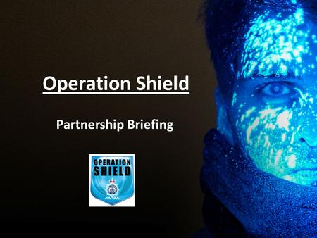 Operation Shield Partnership Briefing. What is it? Operation Shield is a forensic property marking initiative that launches in Cheshire on 2 nd March.