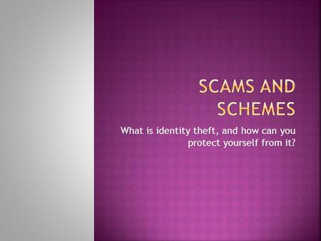What is identity theft, and how can you protect yourself from it?