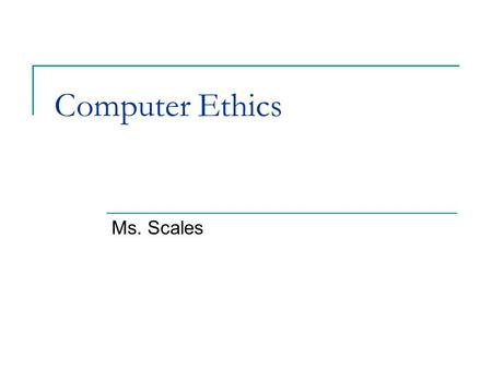 Computer Ethics Ms. Scales. Computer Ethics Ethics  the right thing to do Acceptable Use Policy  A set of rules and guidelines that are set up to regulate.