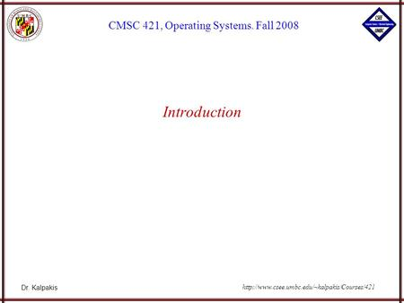 Dr. Kalpakis CMSC 421, Operating Systems. Fall 2008  Introduction.