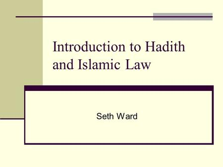 Introduction to Hadith and Islamic Law Seth Ward.