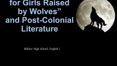 """St. Lucy's Home for Girls Raised by Wolves"" and Post-Colonial Literature Bellaire High School, English 1."