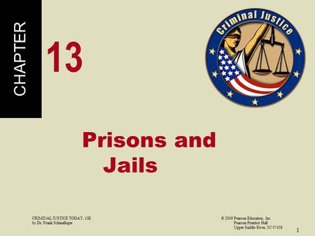 CRIMINAL JUSTICE TODAY, 10E© 2009 Pearson Education, Inc by Dr. Frank Schmalleger Pearson Prentice Hall Upper Saddle River, NJ 07458 1 Prisons and Jails.