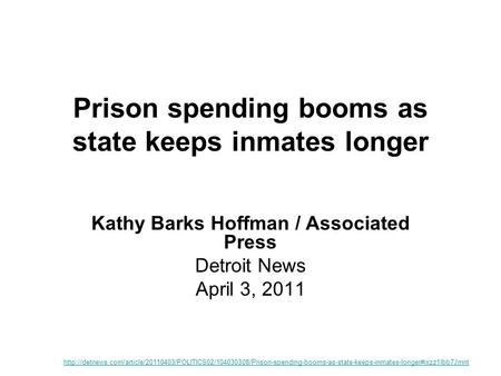 Prison spending booms as state keeps inmates longer Kathy Barks Hoffman / Associated Press Detroit News April 3, 2011