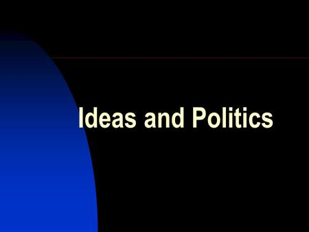 Ideas and Politics. The role of ideas in politics What people think and believe about society, power, rights, etc., determines their actions Everything.