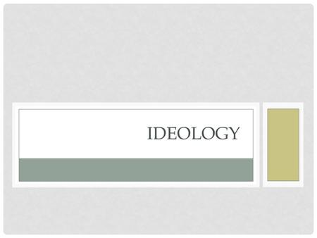 IDEOLOGY. The role of ideas in politics How Ideology Influences Politics… What people think and believe about society, power, rights, etc., determines.