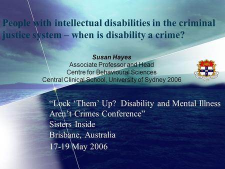 "People with intellectual disabilities in the criminal justice system – when is disability a crime? ""Lock 'Them' Up? Disability and Mental Illness Aren't."
