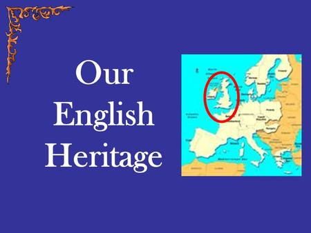 Our English Heritage. An English Political Heritage Colonists came from everywhere, but most came from England. English traditions of government –Limited.