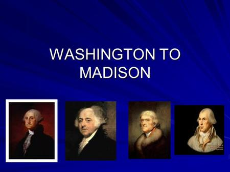 WASHINGTON TO MADISON. George Washington Problems -No federal laws -No courts -No law enforcement -No money -No taxes -No foreign policy -No military.
