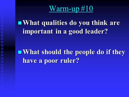 Warm-up #10 What qualities do you think are important in a good leader? What qualities do you think are important in a good leader? What should the people.