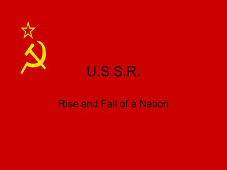 U.S.S.R. Rise and Fall of a Nation. Vladimir Lenin (1917 – 1924) N.E.P. (New Economic Policy) Some elements of capitalism.