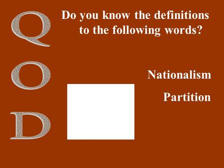 Do you know the definitions to the following words? Nationalism Partition.