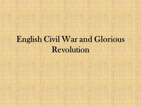 English Civil War and Glorious Revolution. James I and the Origins of the English Civil War James was the son of Mary Queen of Scots and, because Elizabeth.