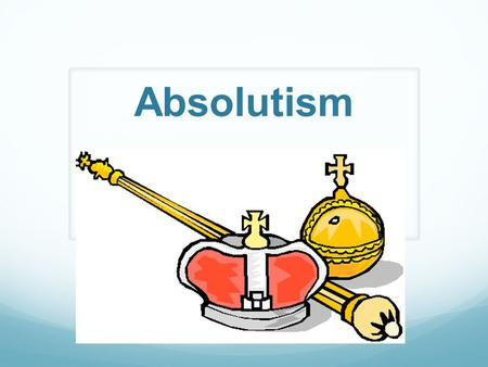 Absolutism.