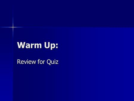 Warm Up: Review for Quiz. Quiz: Clear your desk of everything except a pencil.