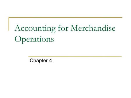 Accounting for Merchandise Operations Chapter 4. Income Statement Accounts Sales  Revenue account Sales discounts  Amounts deducted from sales price.