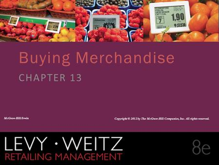 Retailing Management 8e© The McGraw-Hill Companies, All rights reserved. 13 - 1 CHAPTER 2CHAPTER 1CHAPTER 13 Buying Merchandise CHAPTER 13 McGraw-Hill/Irwin.