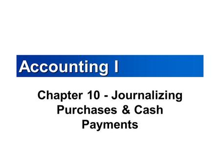 Accounting I Chapter 10 - Journalizing Purchases & Cash Payments.