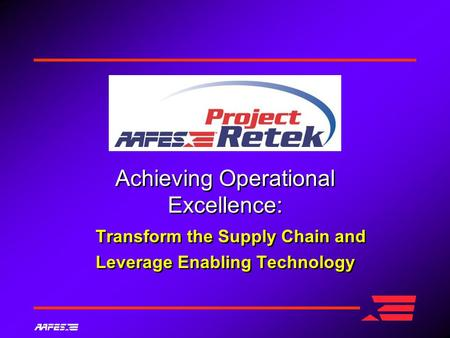 Achieving Operational Excellence: Transform the Supply Chain and Leverage Enabling Technology Achieving Operational Excellence: Transform the Supply Chain.