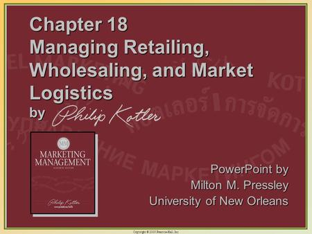 Copyright © 2003 Prentice-Hall, Inc. 18-1 Chapter 18 Managing Retailing, Wholesaling, and Market Logistics by PowerPoint by Milton M. Pressley University.